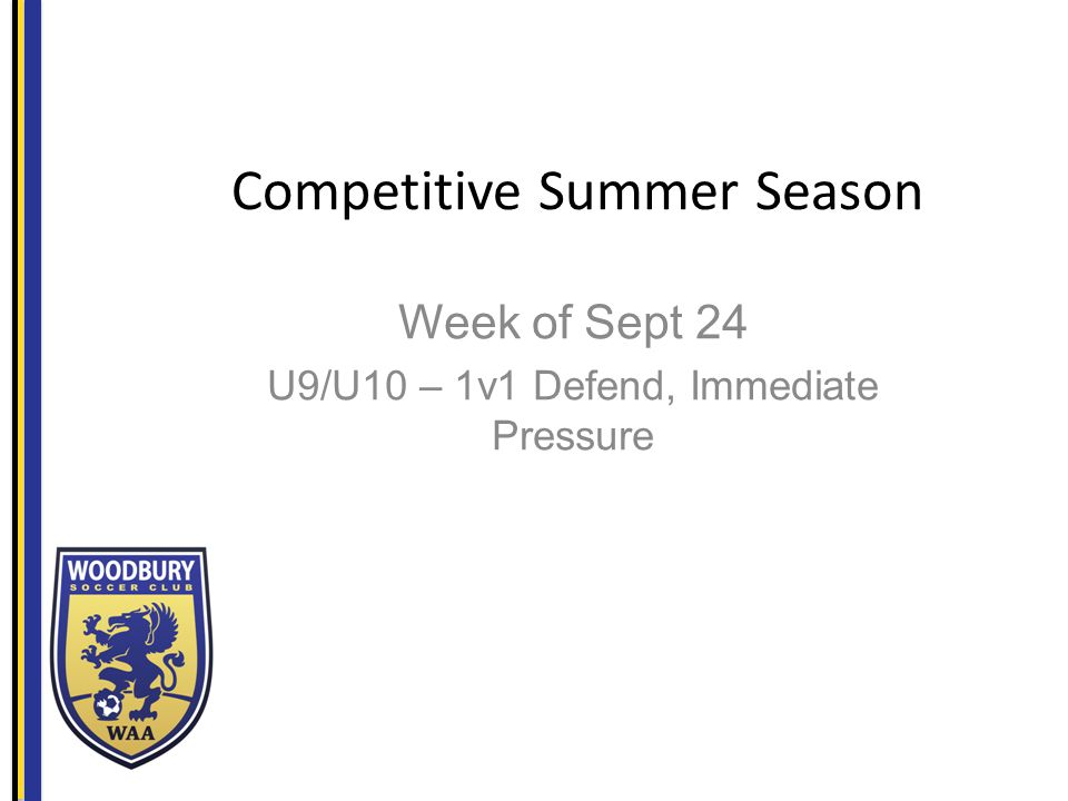 Competitive Summer Season Week of Sept 24 U9/U10 – 1v1 Defend, Immediate Pressure