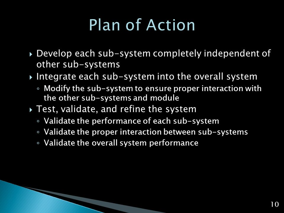  Develop each sub-system completely independent of other sub-systems  Integrate each sub-system into the overall system ◦ Modify the sub-system to e