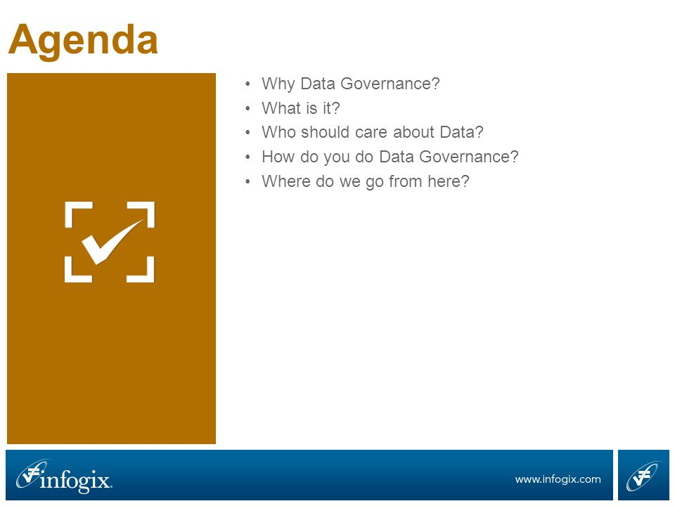 Agenda Why Data Governance. What is it. Who should care about Data.