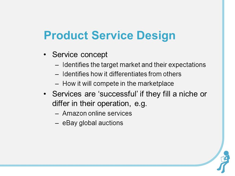 Service concept –Identifies the target market and their expectations –Identifies how it differentiates from others –How it will compete in the marketp