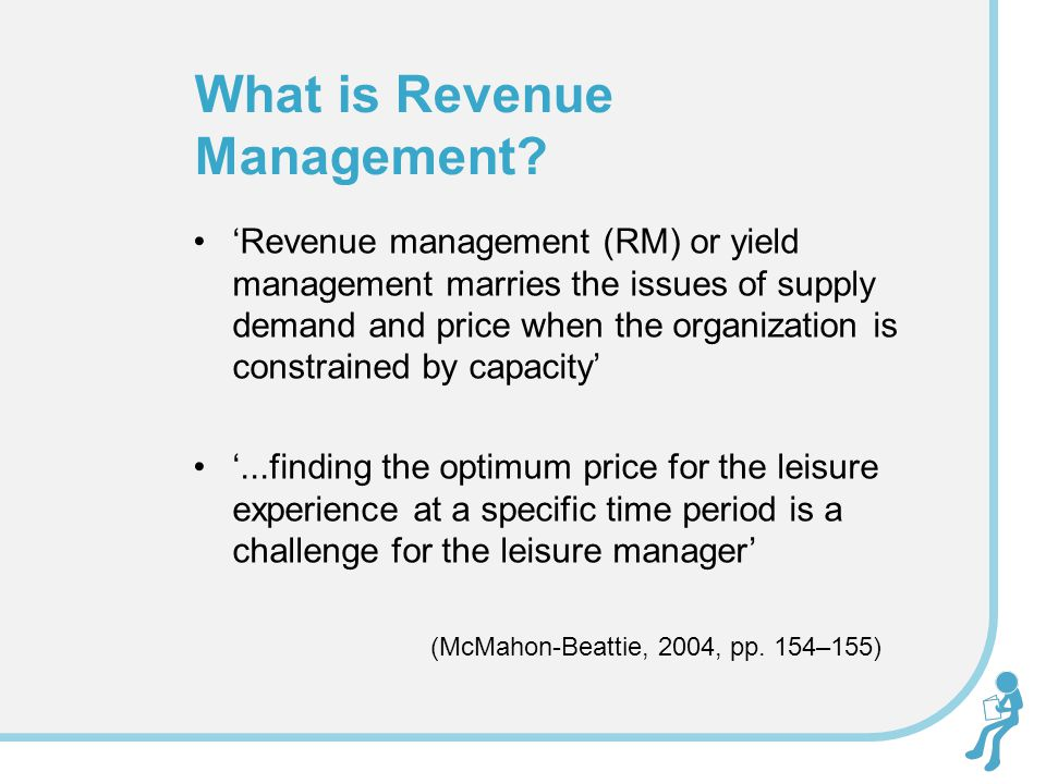 'Revenue management (RM) or yield management marries the issues of supply demand and price when the organization is constrained by capacity' '...findi