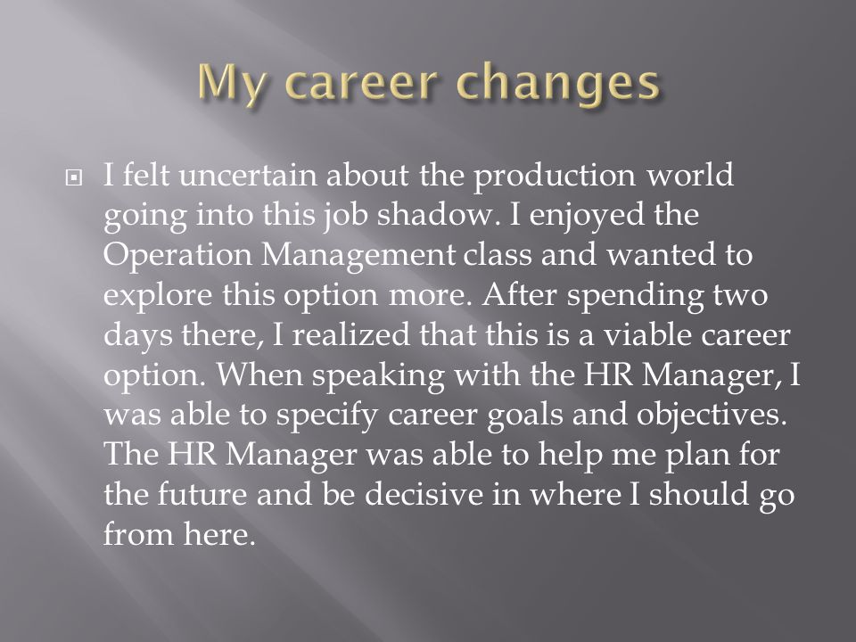  I felt uncertain about the production world going into this job shadow.