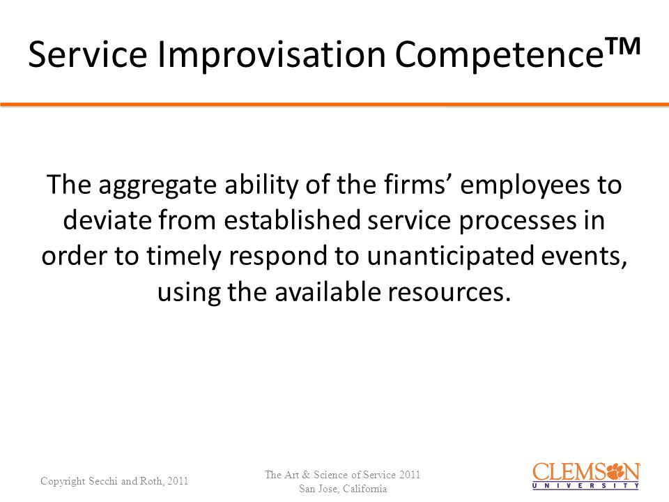 Service Improvisation Competence TM The aggregate ability of the firms' employees to deviate from established service processes in order to timely res