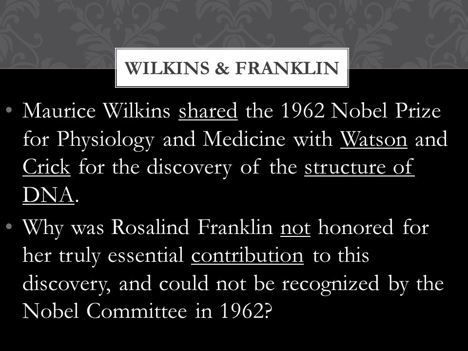 In 1952 Maurice Wilkins and Rosalind Franklin were given the task of determining the molecular structure of DNA.