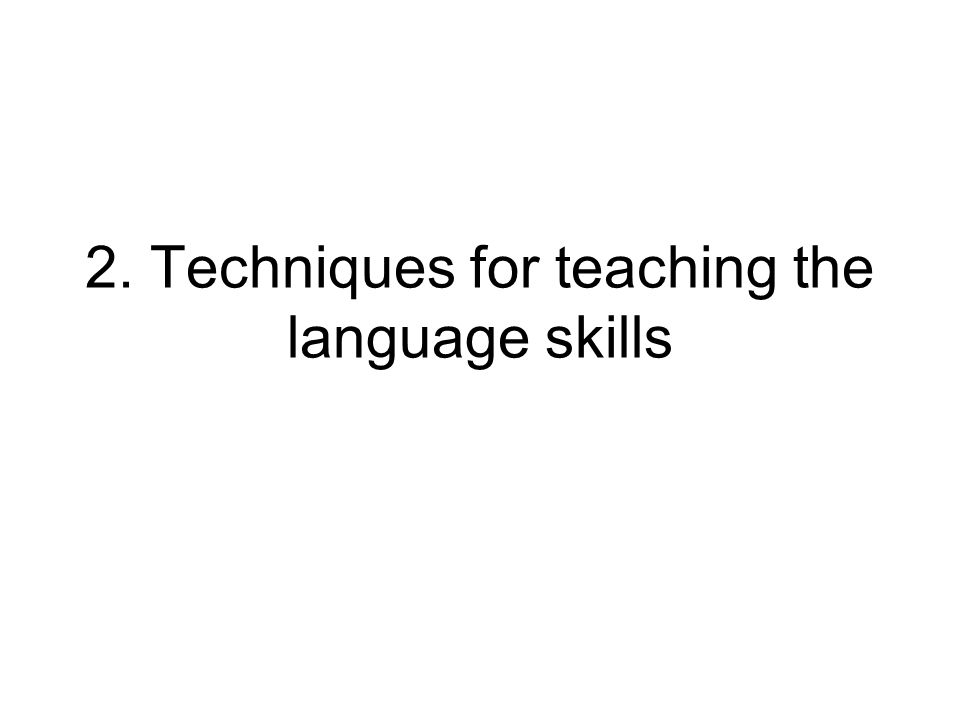2. Techniques for teaching the language skills