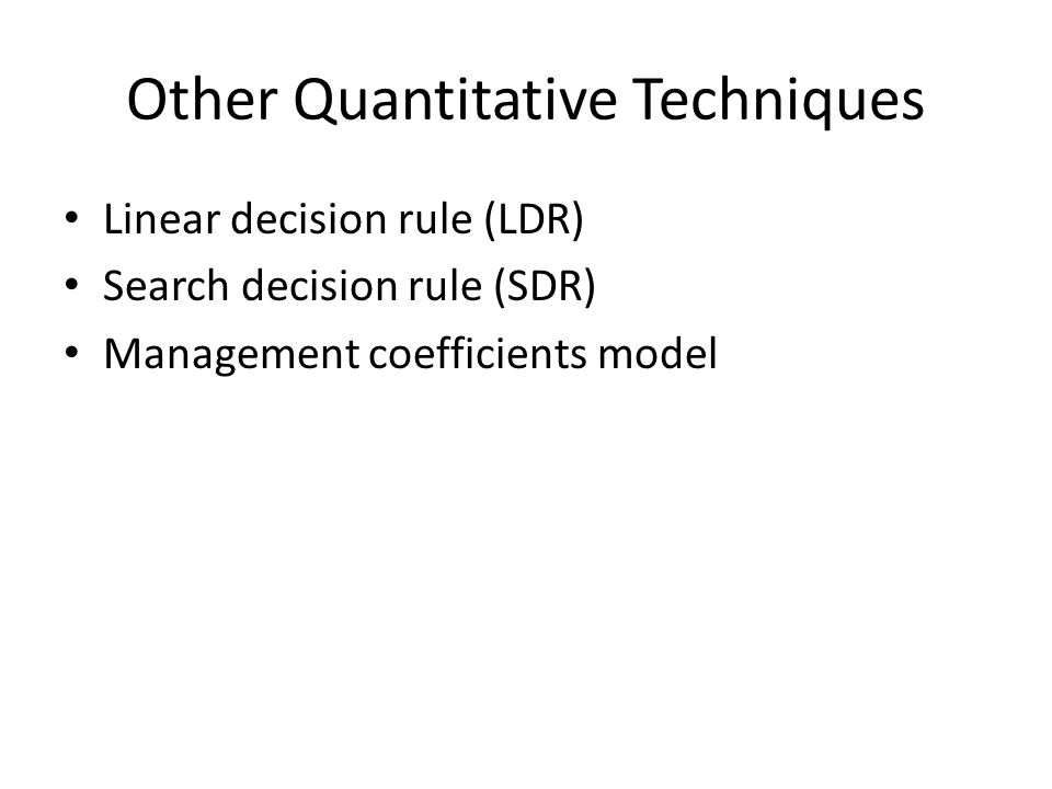 Other Quantitative Techniques Linear decision rule (LDR) Search decision rule (SDR) Management coefficients model