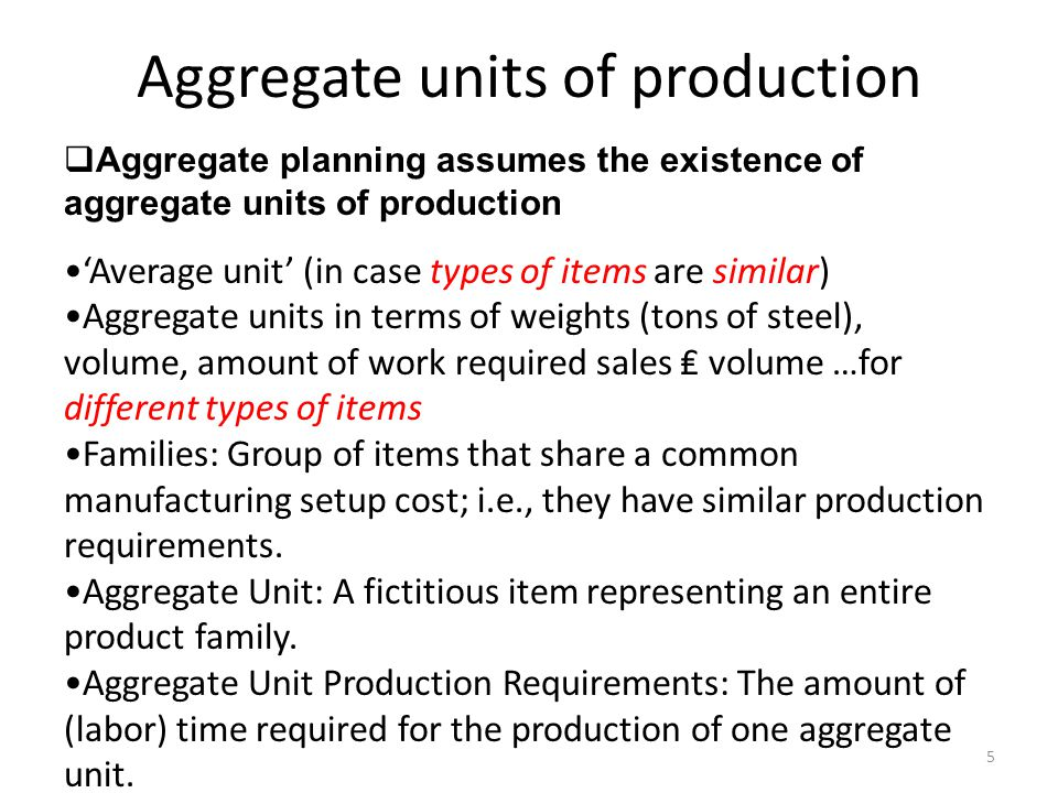 Hierarchical Nature of Planning Disaggregation: process of breaking an aggregate plan into more detailed plans Items Product lines or families Individual products Components Manufacturing operations Resource Level Plants Individual machines Critical work centers Production Planning Capacity Planning Resource requirements plan Rough-cut capacity plan Capacity requirements plan Input/ output control Sales and Operations Plan Master production schedule Material requirements plan Shop floor schedule All work centers
