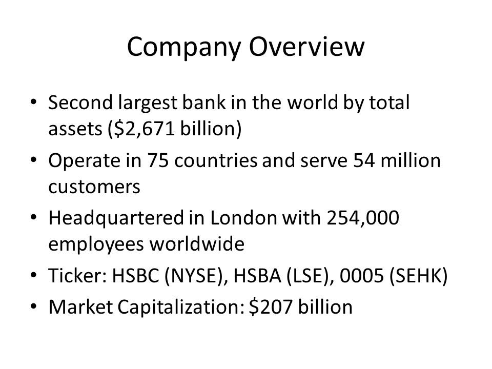 Company Overview Second largest bank in the world by total assets ($2,671 billion) Operate in 75 countries and serve 54 million customers Headquartere