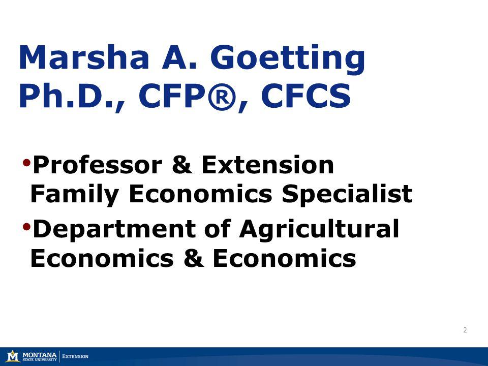 2 22 Marsha A. Goetting Ph.D., CFP®, CFCS Professor & Extension Family Economics Specialist Department of Agricultural Economics & Economics