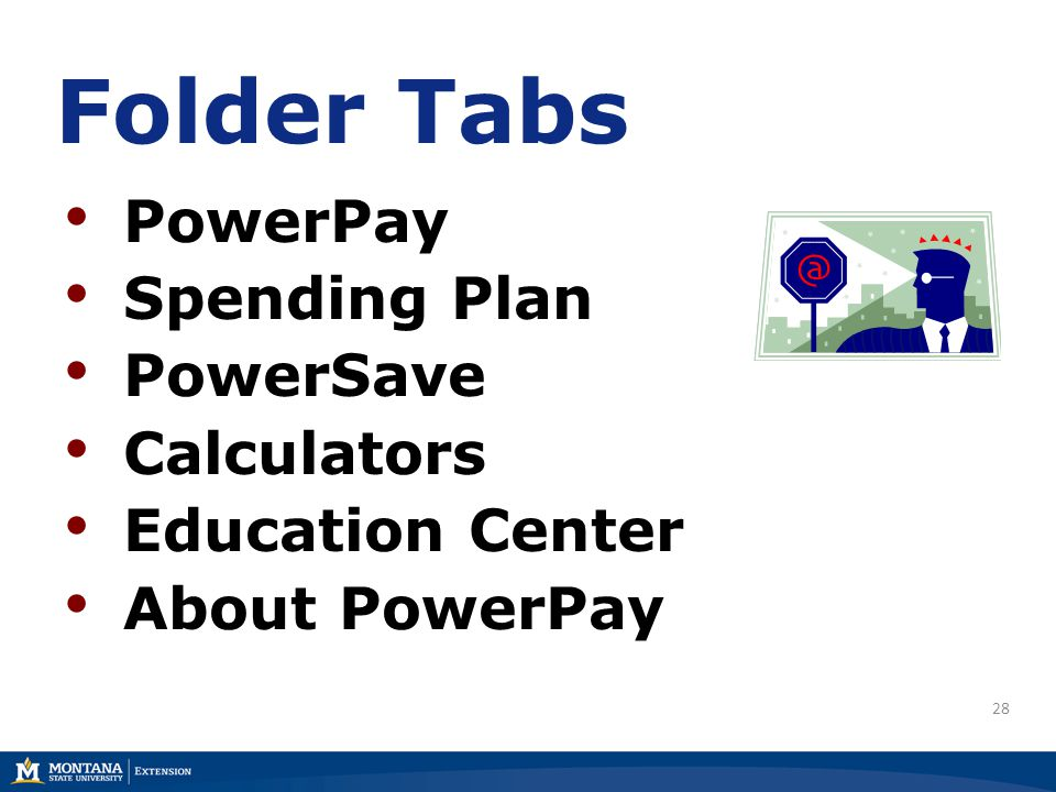 28 Folder Tabs PowerPay Spending Plan PowerSave Calculators Education Center About PowerPay