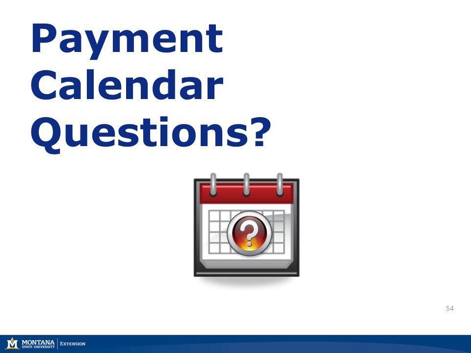54 Payment Calendar Questions?