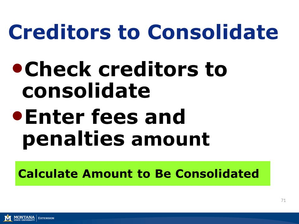 71 Creditors to Consolidate Check creditors to consolidate Enter fees and penalties amount Calculate Amount to Be Consolidated