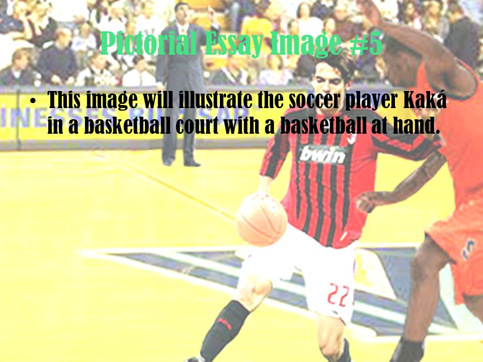Pictorial Essay Image #5 This image will illustrate the soccer player Kaká in a basketball court with a basketball at hand.