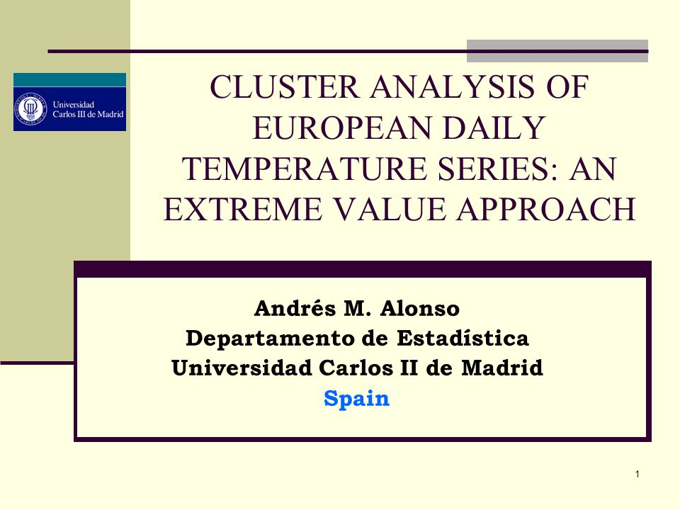 1 CLUSTER ANALYSIS OF EUROPEAN DAILY TEMPERATURE SERIES: AN EXTREME VALUE APPROACH Andrés M.