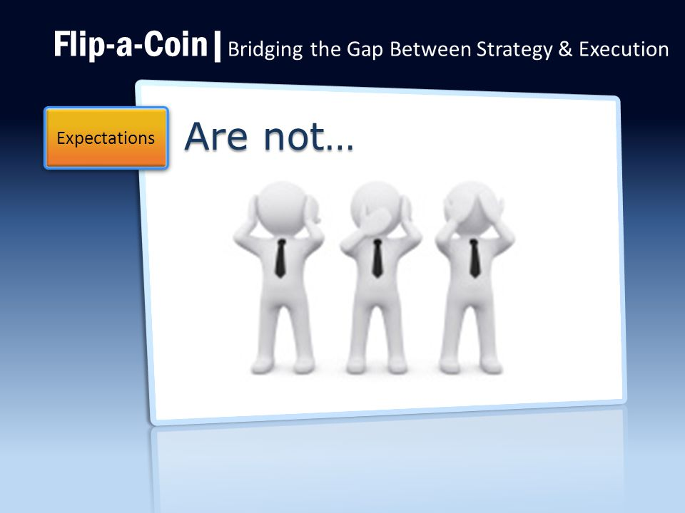 Flip-a-Coin| Bridging the Gap Between Strategy & Execution Are not… Expectations