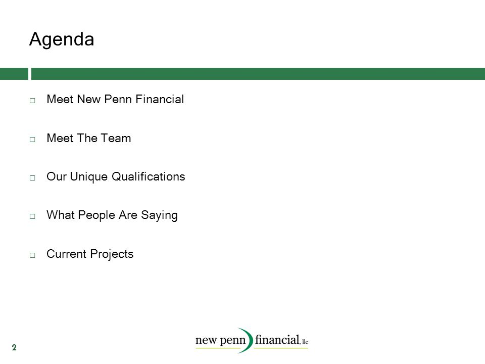 Agenda 2  Meet New Penn Financial  Meet The Team  Our Unique Qualifications  What People Are Saying  Current Projects