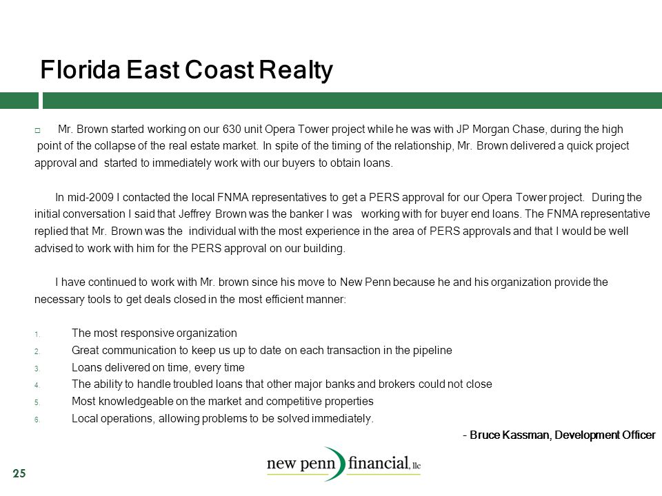 Florida East Coast Realty 25 - Bruce Kassman, Development Officer  Mr. Brown started working on our 630 unit Opera Tower project while he was with JP