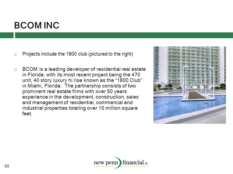 BCOM INC 35  Projects include the 1800 club (pictured to the right)  BCOM is a leading developer of residential real estate in Florida, with its mos