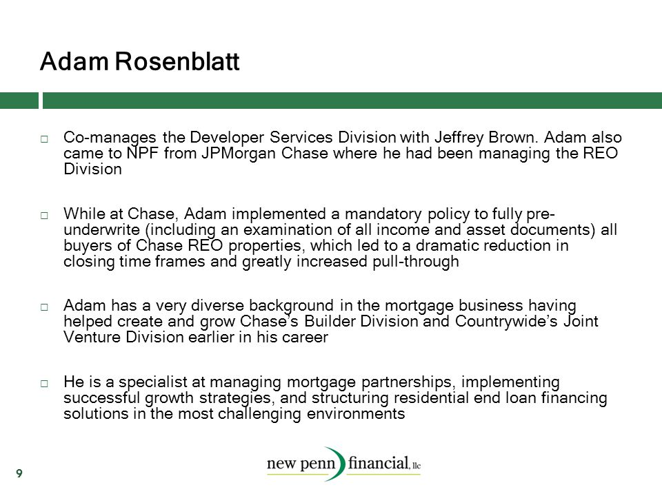 Adam Rosenblatt 9  Co-manages the Developer Services Division with Jeffrey Brown. Adam also came to NPF from JPMorgan Chase where he had been managin