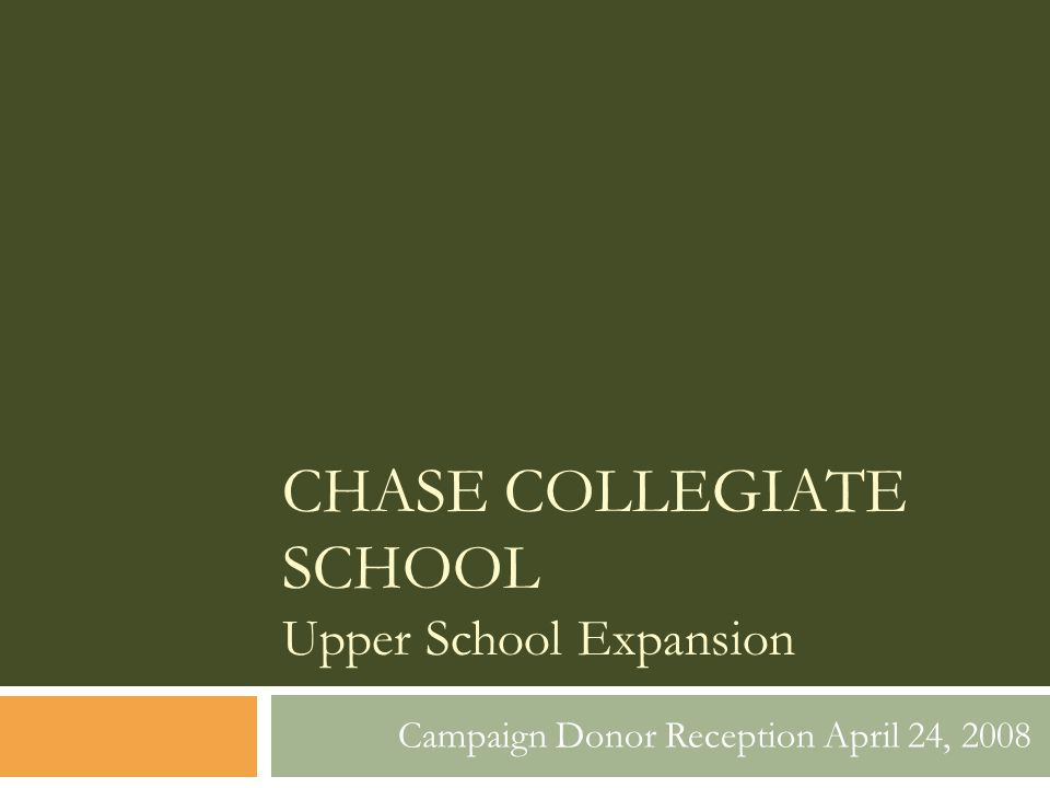 CHASE COLLEGIATE SCHOOL Upper School Expansion Campaign Donor Reception April 24, 2008