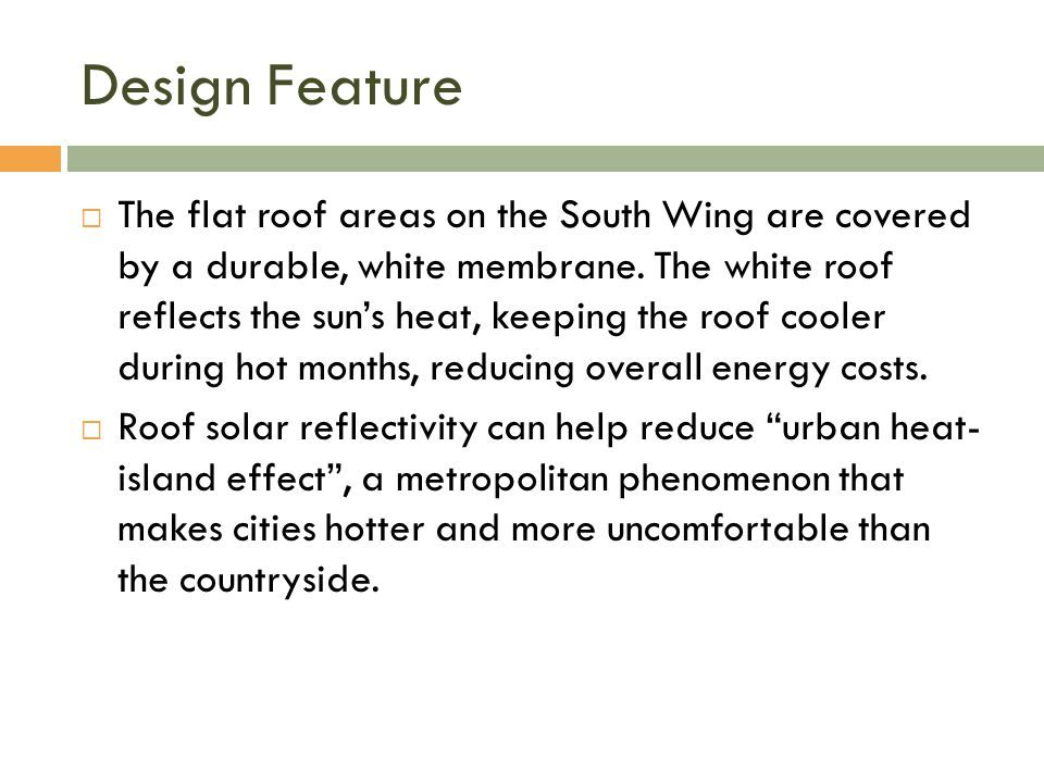 Design Feature  The flat roof areas on the South Wing are covered by a durable, white membrane.