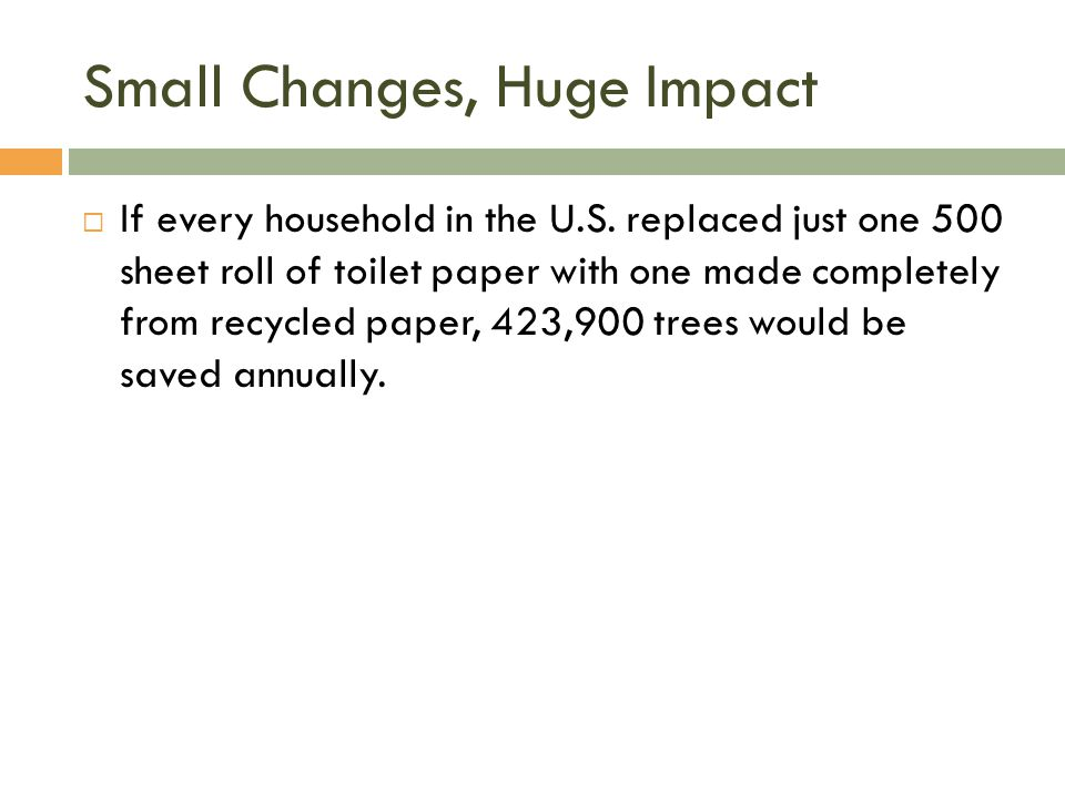 Small Changes, Huge Impact  If every household in the U.S.