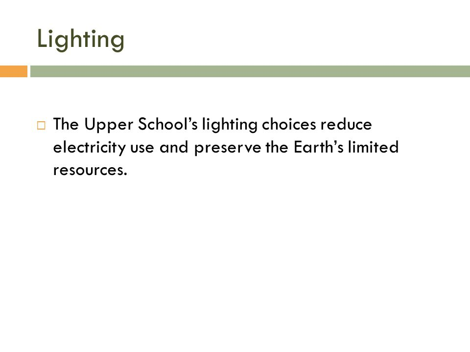 Lighting  The Upper School's lighting choices reduce electricity use and preserve the Earth's limited resources.