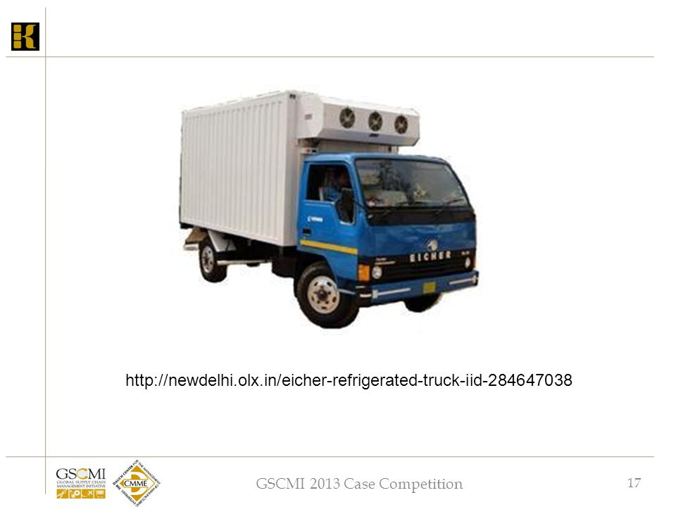 GSCMI 2013 Case Competition 17 http://newdelhi.olx.in/eicher-refrigerated-truck-iid-284647038