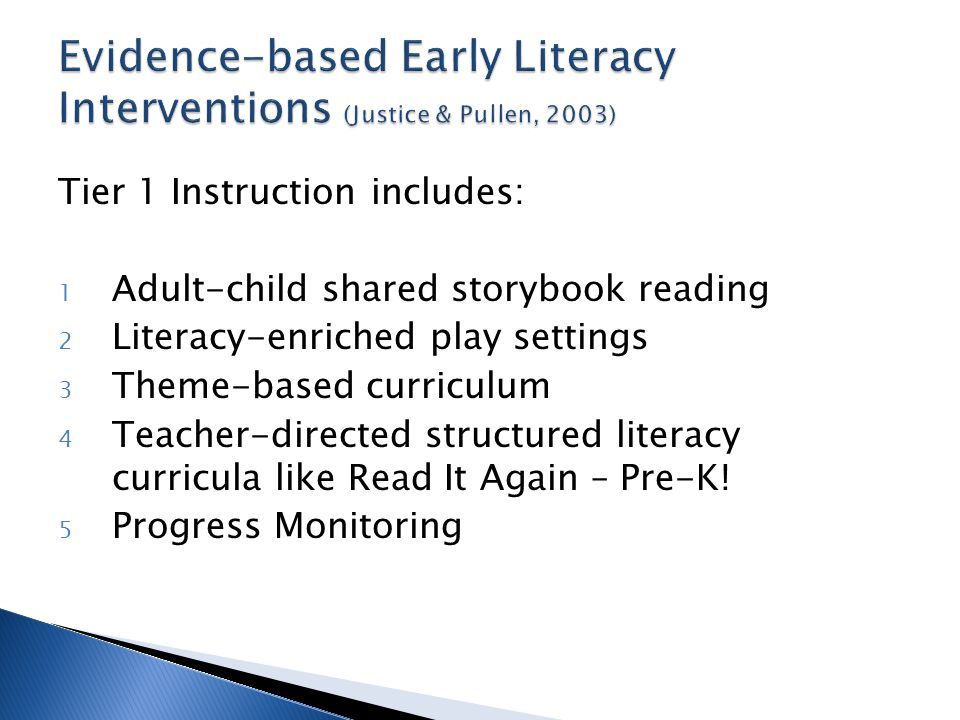 Tier 1 Instruction includes: 1 Adult-child shared storybook reading 2 Literacy-enriched play settings 3 Theme-based curriculum 4 Teacher-directed stru