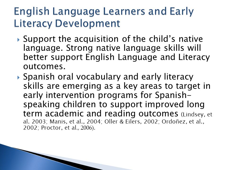  Support the acquisition of the child's native language. Strong native language skills will better support English Language and Literacy outcomes. 