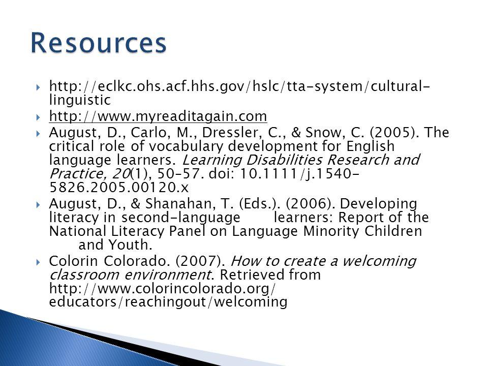 http://eclkc.ohs.acf.hhs.gov/hslc/tta-system/cultural- linguistic  http://www.myreaditagain.com  August, D., Carlo, M., Dressler, C., & Snow, C. (