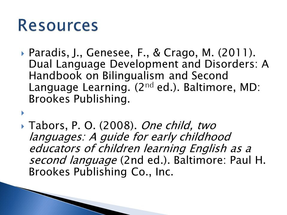  Paradis, J., Genesee, F., & Crago, M. (2011). Dual Language Development and Disorders: A Handbook on Bilingualism and Second Language Learning. (2 n