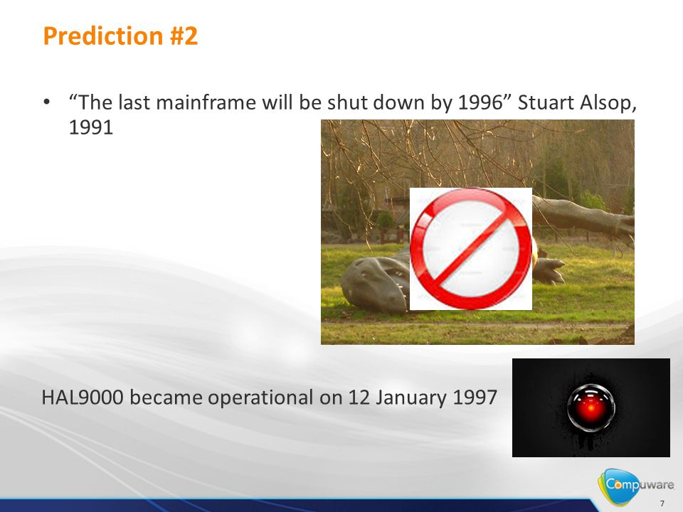 "77 Prediction #2 ""The last mainframe will be shut down by 1996"" Stuart Alsop, 1991 HAL9000 became operational on 12 January 1997"