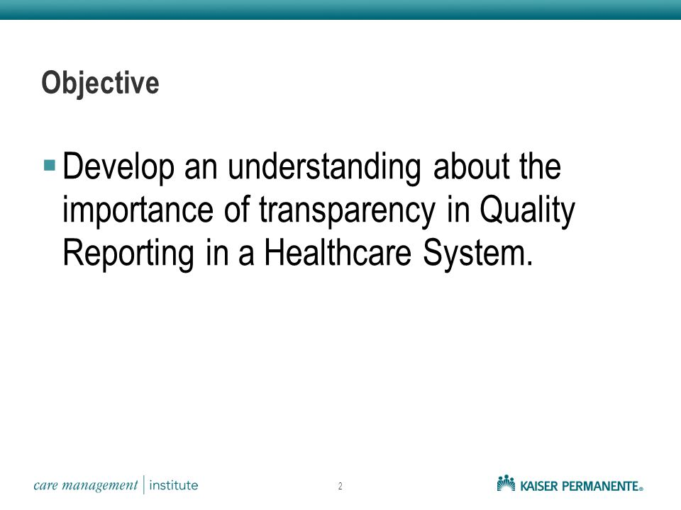 Objective  Develop an understanding about the importance of transparency in Quality Reporting in a Healthcare System.
