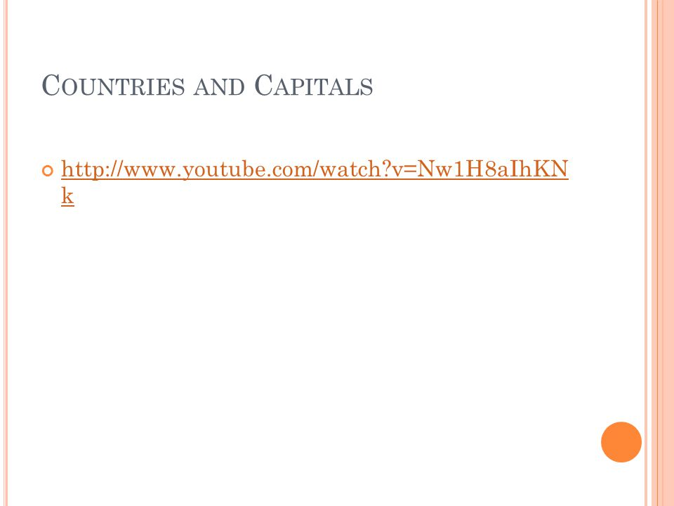 C OUNTRIES AND C APITALS http://www.youtube.com/watch?v=Nw1H8aIhKN k
