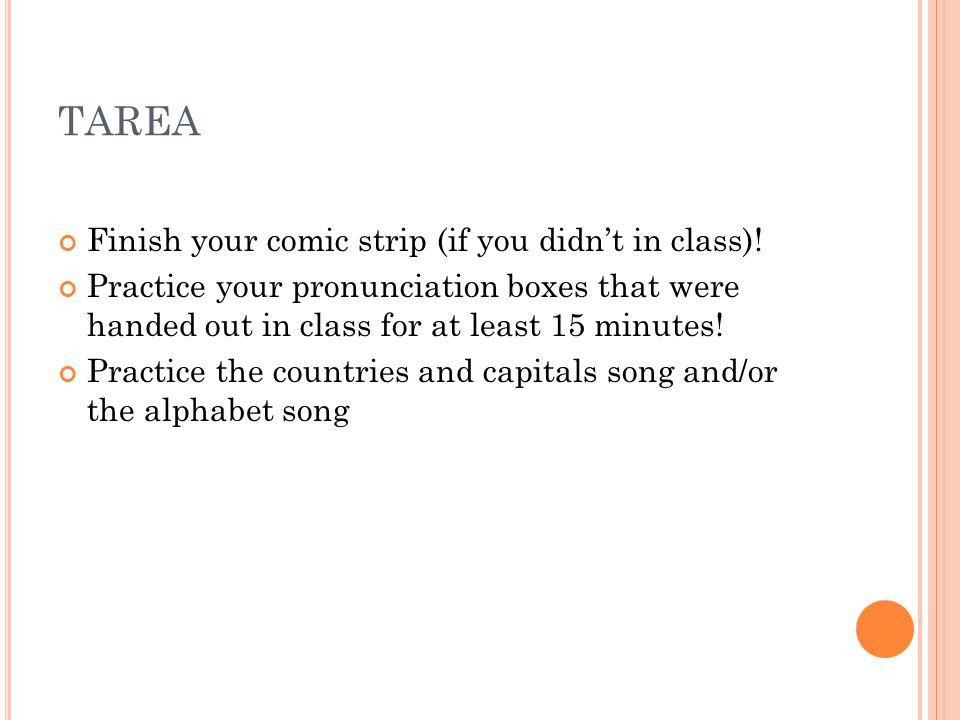 TAREA Finish your comic strip (if you didn't in class).