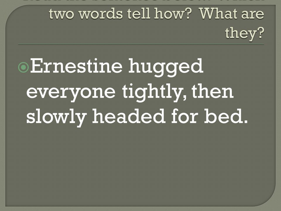 Ernestine hugged everyone tightly, then slowly headed for bed.