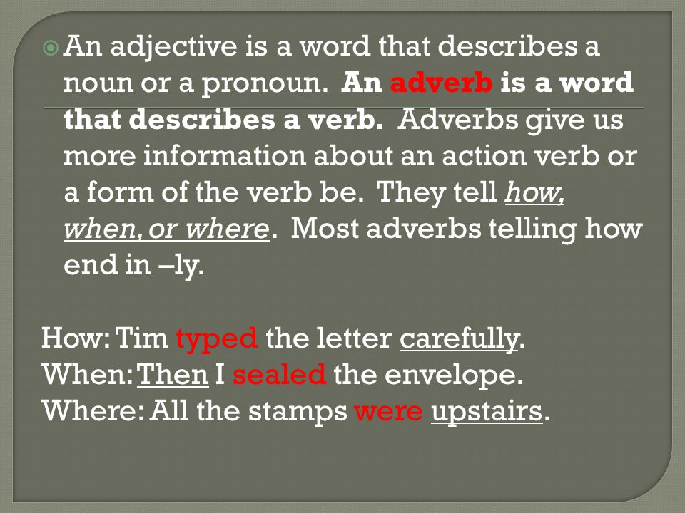  An adjective is a word that describes a noun or a pronoun.
