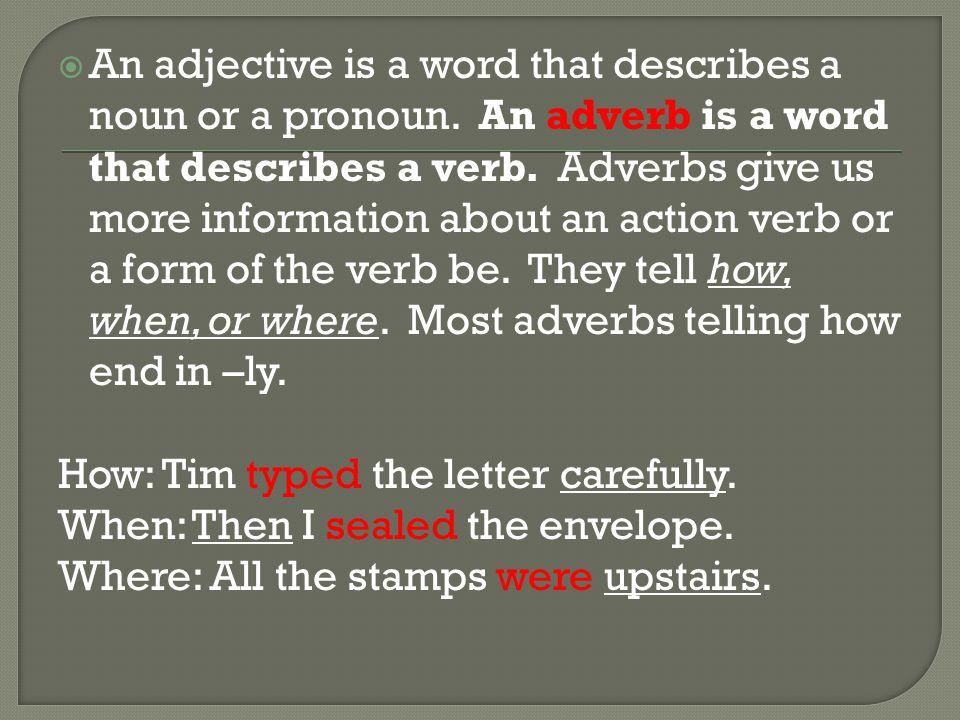  An adjective is a word that describes a noun or a pronoun.