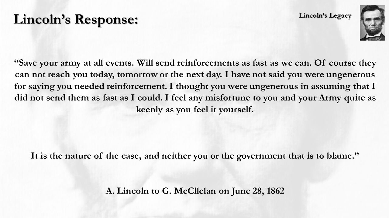 Lincoln's Legacy Lincoln's Response: Save your army at all events.