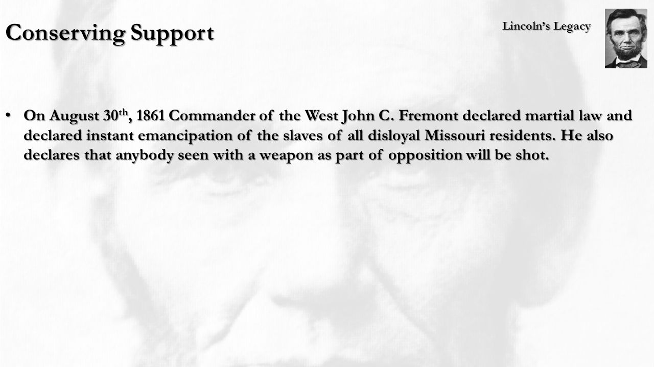 Lincoln's Legacy Conserving Support On August 30 th, 1861 Commander of the West John C.