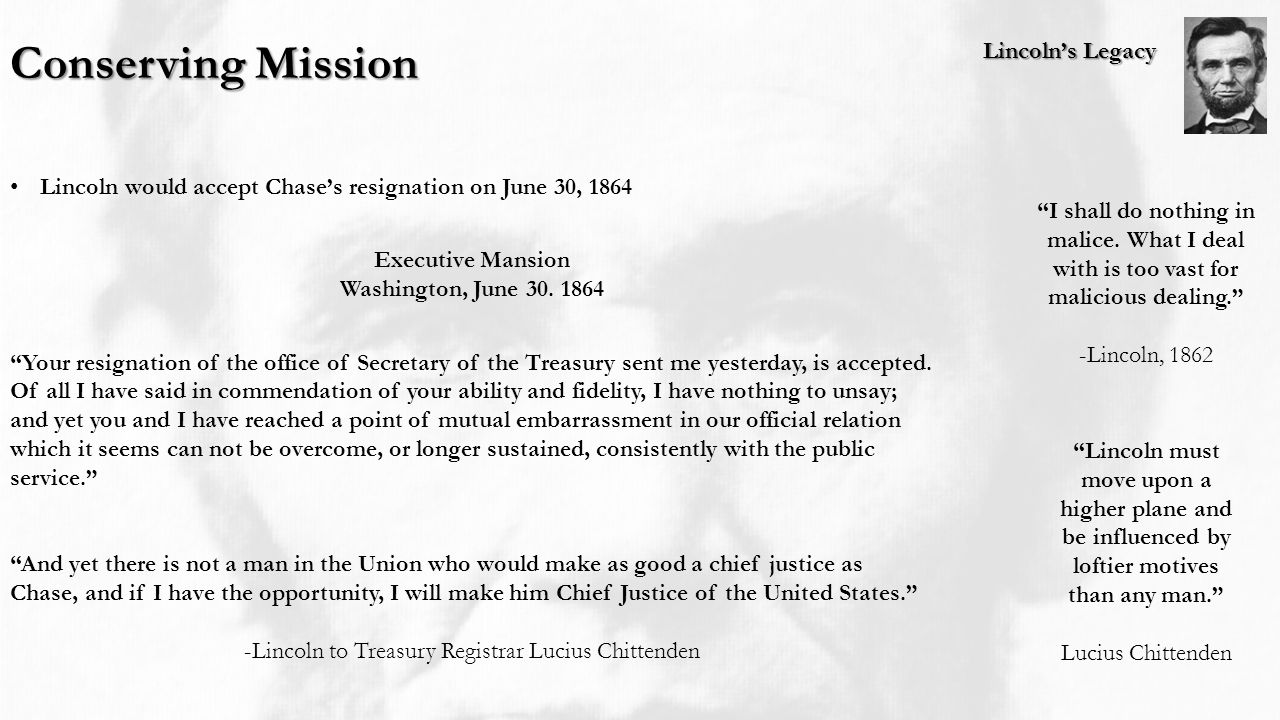 Lincoln's Legacy Conserving Mission Lincoln would accept Chase's resignation on June 30, 1864 Executive Mansion Washington, June 30.