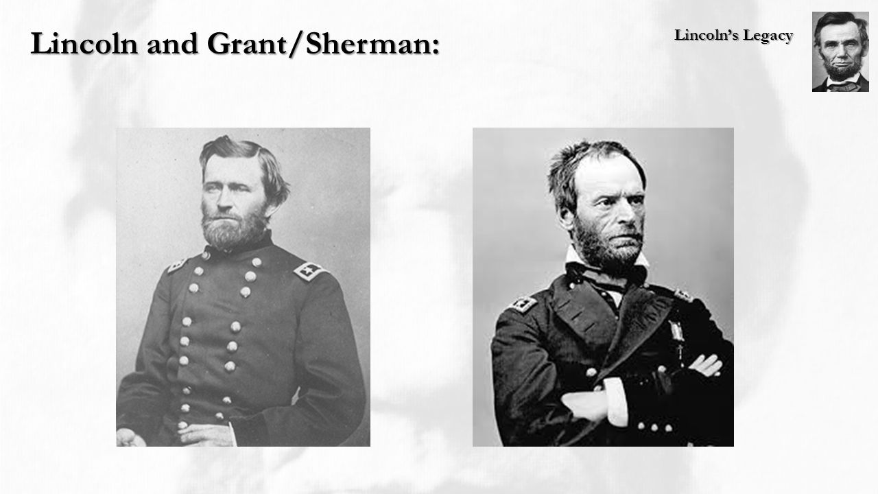 Lincoln's Legacy Lincoln and Grant/Sherman: