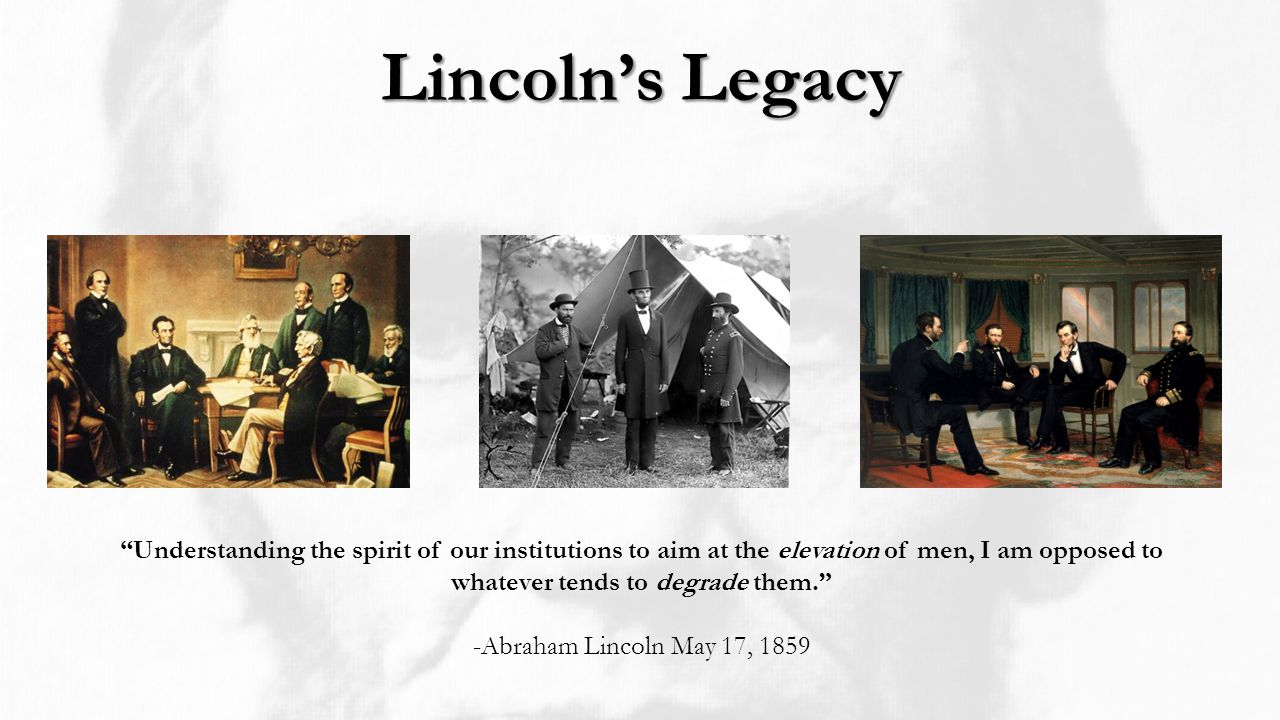 """Lincoln's Legacy """"Understanding the spirit of our institutions to aim at the elevation of men, I am opposed to whatever tends to degrade them."""" -Abrah"""