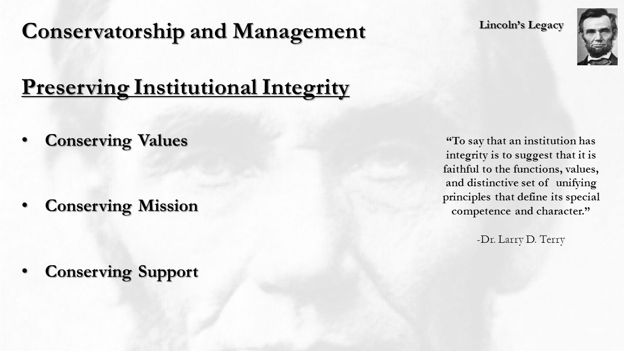 Lincoln's Legacy Conservatorship and Management Preserving Institutional Integrity Conserving Values Conserving Values Conserving Mission Conserving M