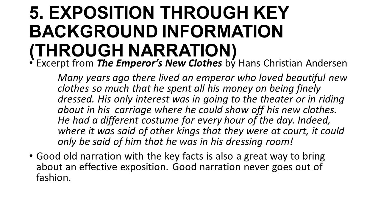 5. EXPOSITION THROUGH KEY BACKGROUND INFORMATION (THROUGH NARRATION) Excerpt from The Emperor's New Clothes by Hans Christian Andersen Many years ago