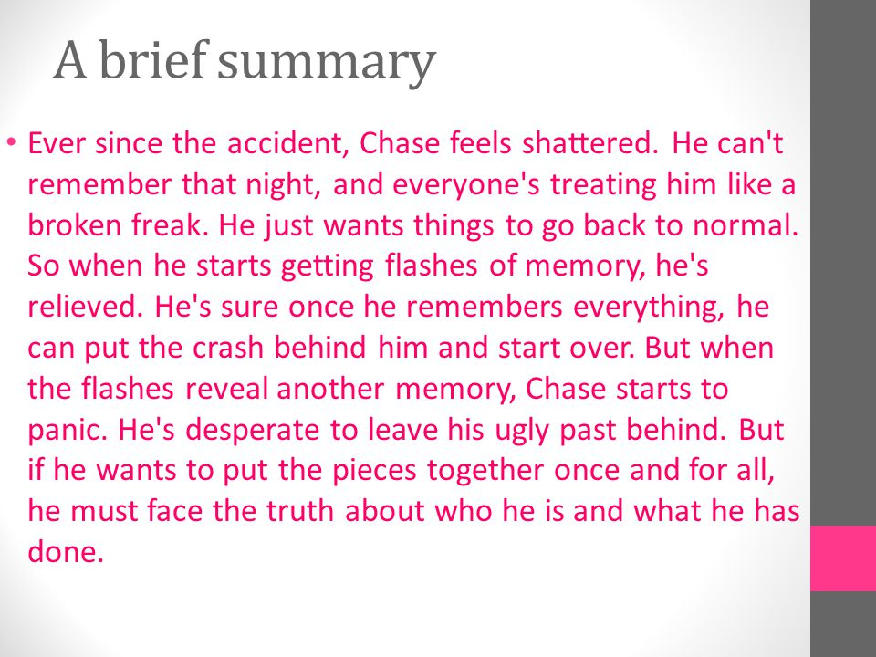 A brief summary Ever since the accident, Chase feels shattered.