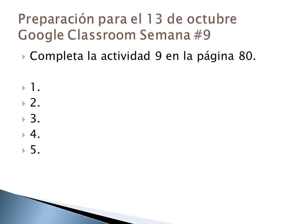  Completa la actividad 9 en la página 80.  1.  2.  3.  4.  5.
