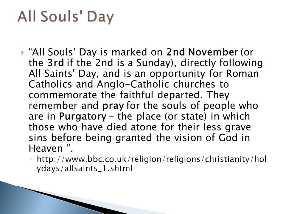 " ""All Souls' Day is marked on 2nd November (or the 3rd if the 2nd is a Sunday), directly following All Saints' Day, and is an opportunity for Roman C"