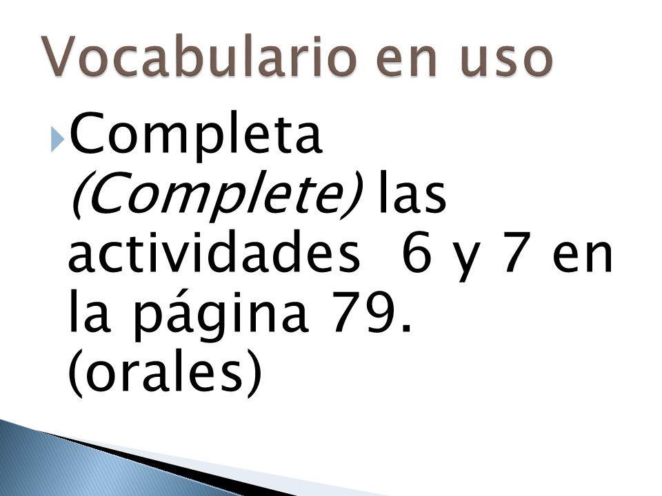  Completa (Complete) las actividades 6 y 7 en la página 79. (orales)